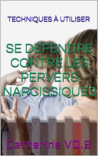 Se défendre contre les Pervers Narcissiques (Les Sciences de l'Esprit t. 2) (French Edition)