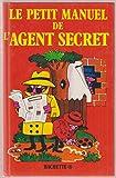 le petit manuel de l agent secret le petit manuel