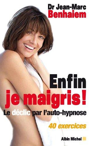 Enfin je maigris ! : Le déclic par l'auto-hypnose. 40 exercices (Pratique)