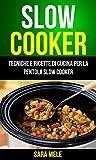 Appliances Best Deals - Slow Cooker: Tecniche E Ricette Di Cucina Per La Pentola Slow Cooker