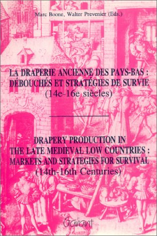 Drapery Production in the Late Medieval Low Countries: Markets & Strategies for Survival 14th-16th Centuries