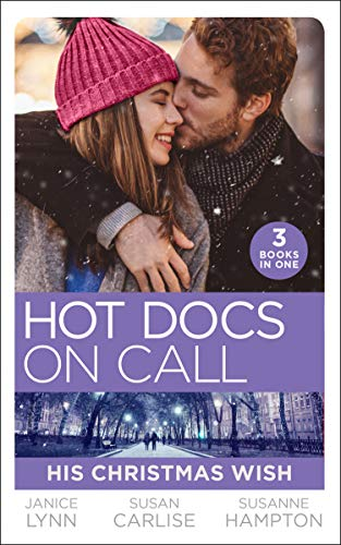 Hot Docs On Call: His Christmas Wish: It Started at Christmas... / the Doctor's Sleigh Bell Proposal / White Christmas for the Single Mum -