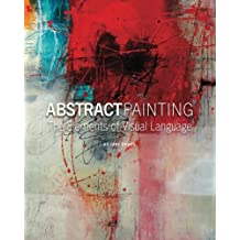 Abstract Painting: The Elements of Visual Language