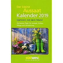 Der kleine Aussaatkalender 2019 Taschenkalender: Gärtnern mit dem Mond - Die besten Tipps für Aussaat, Anbau, Pflege und Vermehrung