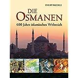 Die Osmanen: 600 Jahre islamisches Weltreich