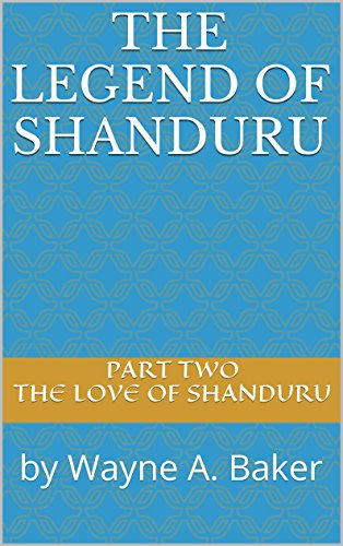The Legend of Shanduru: by Wayne A. Baker (English Edition)
