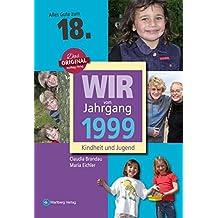 Wir vom Jahrgang 1999 - Kindheit und Jugend (Jahrgangsbände): 18. Geburtstag