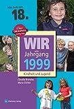Wir vom Jahrgang 1999 - Kindheit und Jugend (Jahrgangsbände): 18. Geburtstag - Maria Eichler, Claudia Brandau