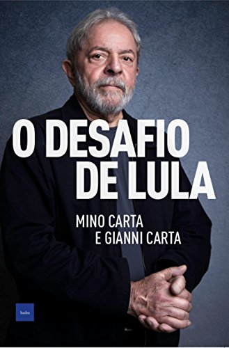 O desafio de Lula (Portuguese Edition) por Mino Carta