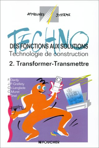Des fonctions aux solutions : technologie de construction, tome 2 : transformer - transmettre