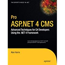 Pro ASP.NET 4 CMS: Advanced Techniques for C# Developers Using the .NET 4 Framework (Expert's Voice in .NET)