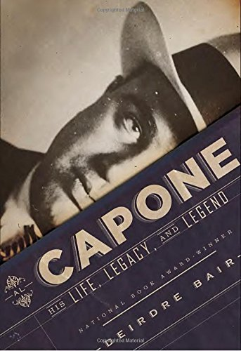 Al capone. His life, legacy, and legend por Deirdre Bair