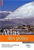Atlas des pôles - Régions polaires : questions sur un avenir incertain