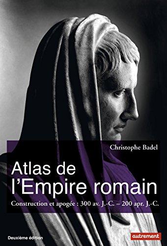 Atlas de l'Empire romain : Construction et apoge : 300 av. J.-C. - 200 apr. J.-C.