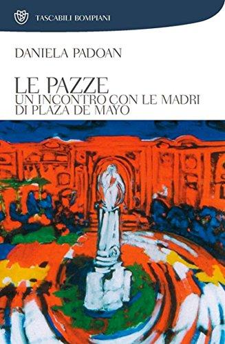 Le pazze: Un incontro con le madri di Plaza de Mayo (Tascabili Vol. 939)