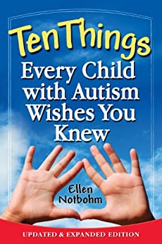 Ten Things Every Child with Autism Wishes You Knew: Updated and Expanded Edition by [Notbohm, Ellen]