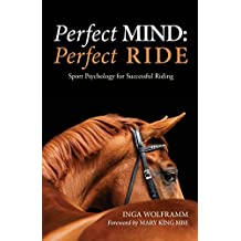 PERFECT MIND: PERFECT RIDE: SPORT PSYCHOLOGY FOR SUCCESSFUL RIDING