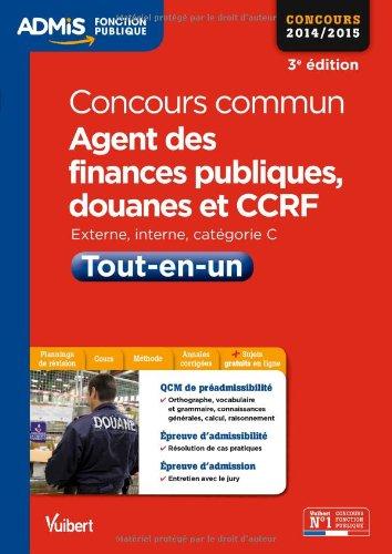 Concours commun, Agent des finances publiques, douanes et CCRF - Tout-en-un - Externe, interne - Catégorie C - Concours 2014-2015 par Collectif