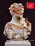 [(Barry X Ball : Portraits and Masterpieces)] [Edited by Laura Mattioli] published on (September, 2011)