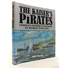 The Kaiser's Pirates: German Surface Raiders of World War One