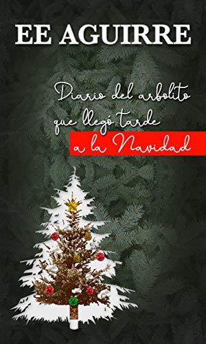 Diario del Arbolito que Llegó Tarde a la Navidad por Ediverto E. Aguirre