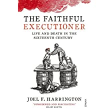 The Faithful Executioner: Life and Death in the Sixteenth Century by Joel F. Harrington (2014-05-01)