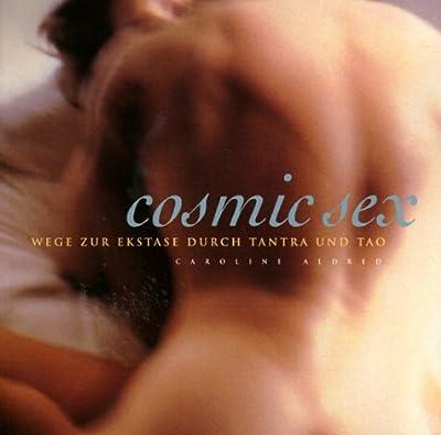 Cosmic Sex: Wege zur Extase durch Tantra und Tao (Evergreen)