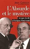 L'absurde et le mystère : Ce que j'ai dit à François Mitterrand