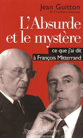 L'absurde et le mystre : Ce que j'ai dit  Franois Mitterrand