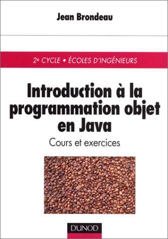 Introduction à la programmation objet en Java : Cours et exercices par Jean Brondeau