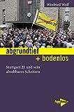 abgrundtief + bodenlos: Stuttgart 21 und sein absehbares Scheitern (Neue Kleine Bibliothek) - Winfried Wolf