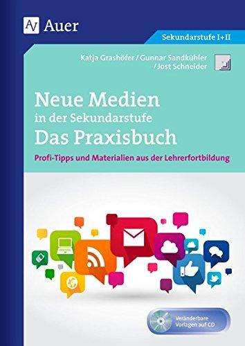 Neue Medien in der Sekundarstufe Das Praxisbuch: Profi-Tipps und Materialien aus der Lehrerfortbildung (5. bis 10. Klasse) (Querenburg-Praxisbücher)