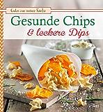 Gesunde Chips & leckere Dips: Knuspern und knabbern auf natürliche Weise (Gutes aus meiner Küche)