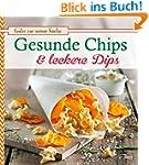 Gesunde Chips & leckere Dips: Knusper...