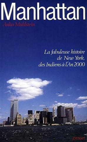 Manhattan. La Fabuleuse Histoire de New-York, des Indiens à l'an 2000
