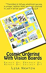 Cosmic Ordering With Vision Boards: Select it. Project it. Expect it. Collect it!