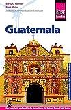 Reise Know-How Guatemala: Reiseführer für individuelles Entdecken - Barbara Honner
