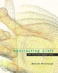 Abstracting Craft: The Practiced Digital Hand by Malcolm McCullough (1998-07-10)