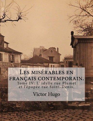 Les misérables en français contemporain.: Tome IV: L' idylle rue Plumet et l'épopée rue Saint-Denis.