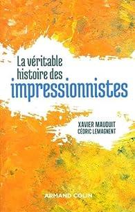 La véritable histoire des impressionnistes par Xavier Mauduit