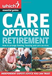 Care Options in Retirement (Which? Essential Guides)
