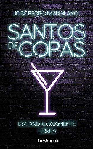 Santos de copas: Escandalosamente libres por José Pedro Manglano Castellary
