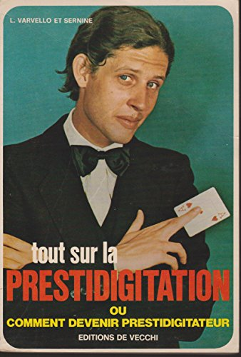 TOUT SUR LA PRESTIDIGITATION ou COMMENT DEVENIR PRESTIDIGITATEUR. par L. VARVELLO. SERNINE.