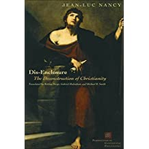Dis-Enclosure: The Deconstruction of Christianity (Perspectives in Continental Philosophy)