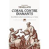 Corail contre diamants: Réseaux marchands, diaspora sépharade et commerce lointain. De la Méditerranée à l'océan Indien, XVIIIe siècle (L'Univers historique)