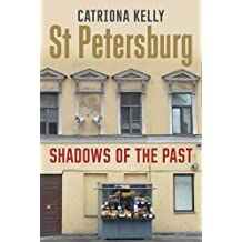 St Petersburg: Shadows of the Past by Catriona Kelly (2016-04-12)