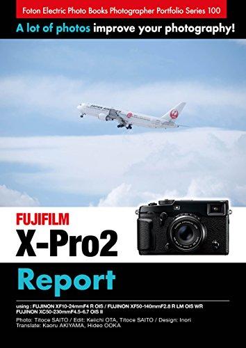 Foton Electric Photo Books Photographer Portfolio Series 100 FUJIFILM X-Pro2 report: using FUJINON XF10-24mmF4 R OIS / FUJINON XF50-140mmF2.8 R LM OIS ... XC50-230mmF4.5-6.7 OIS II (English Edition) (Fujifilm T 100)