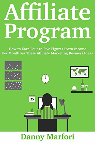 Affiliate Program: How to Earn Four to Five Figures Extra Income Per Month via These Affiliate Marketing Business Ideas (English Edition)
