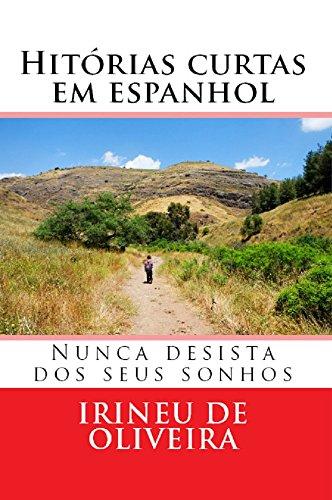Histórias Curtas em Espanhol: Nunca Desista dos Seus Sonhos por Irineu De Oliveira Jnr