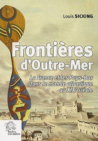 Frontières d'Outre-Mer : La France et les Pays-Bas dans le monde atlantique au XIXe siècle